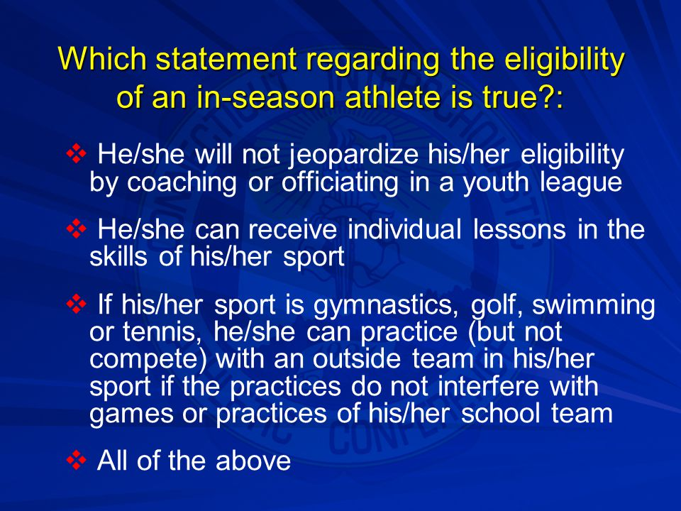 Which statement regarding the eligibility of an in-season athlete is true :