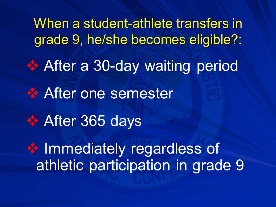 When a student-athlete transfers in grade 9, he/she becomes eligible :
