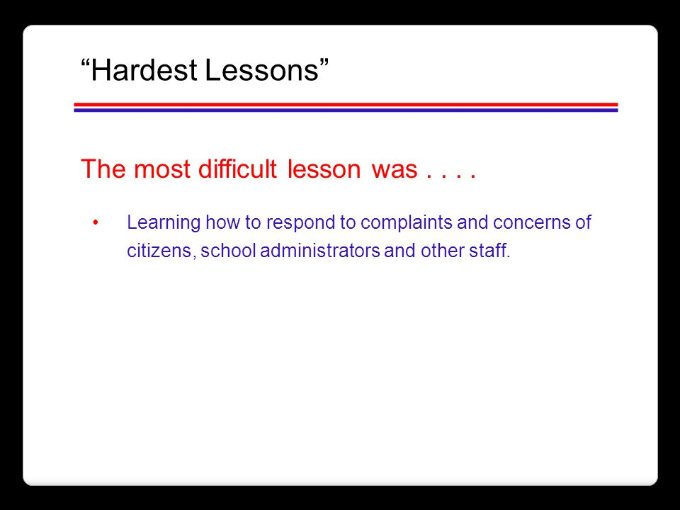 Hardest Lessons The most difficult lesson was . . . .