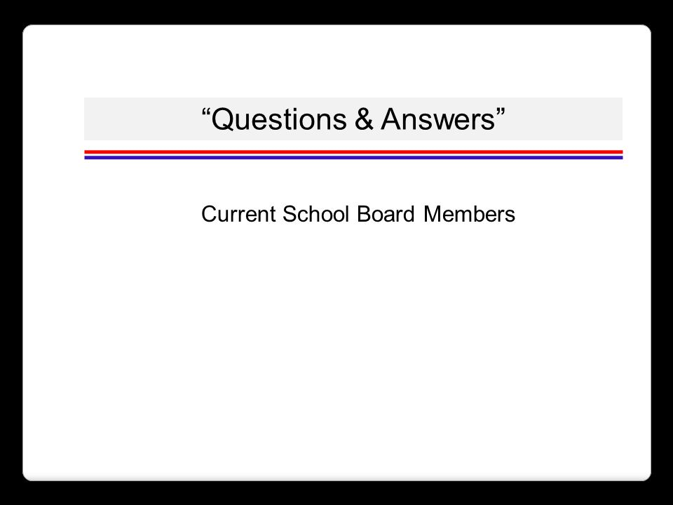 Questions & Answers Current School Board Members
