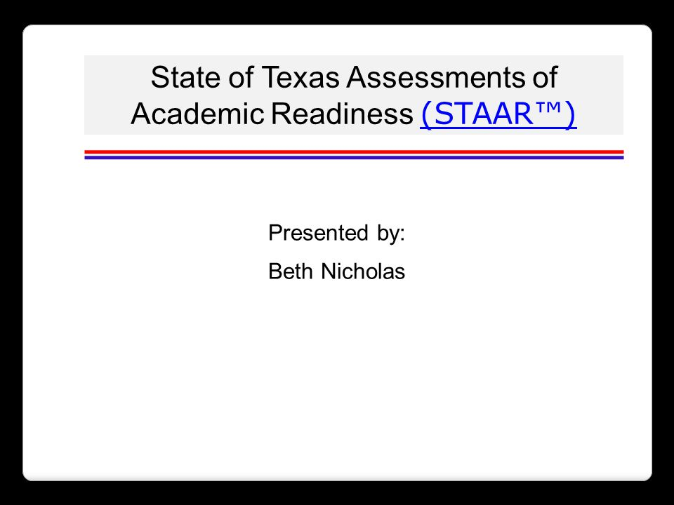 State of Texas Assessments of Academic Readiness (STAAR™)