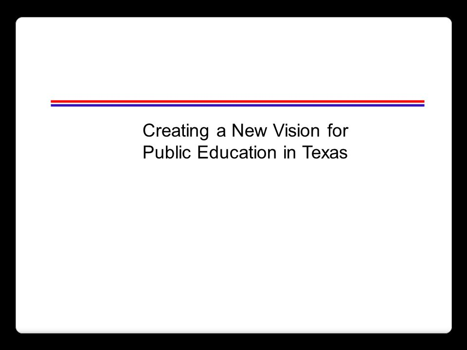 Creating a New Vision for Public Education in Texas