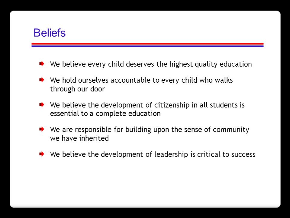 Beliefs We believe every child deserves the highest quality education