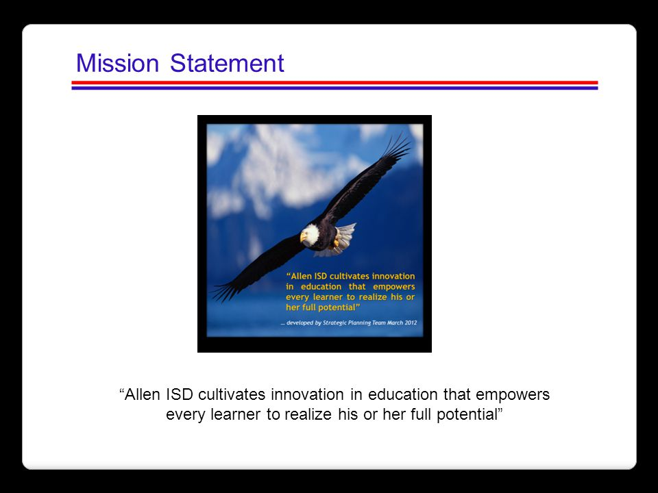 Mission Statement Allen ISD cultivates innovation in education that empowers.