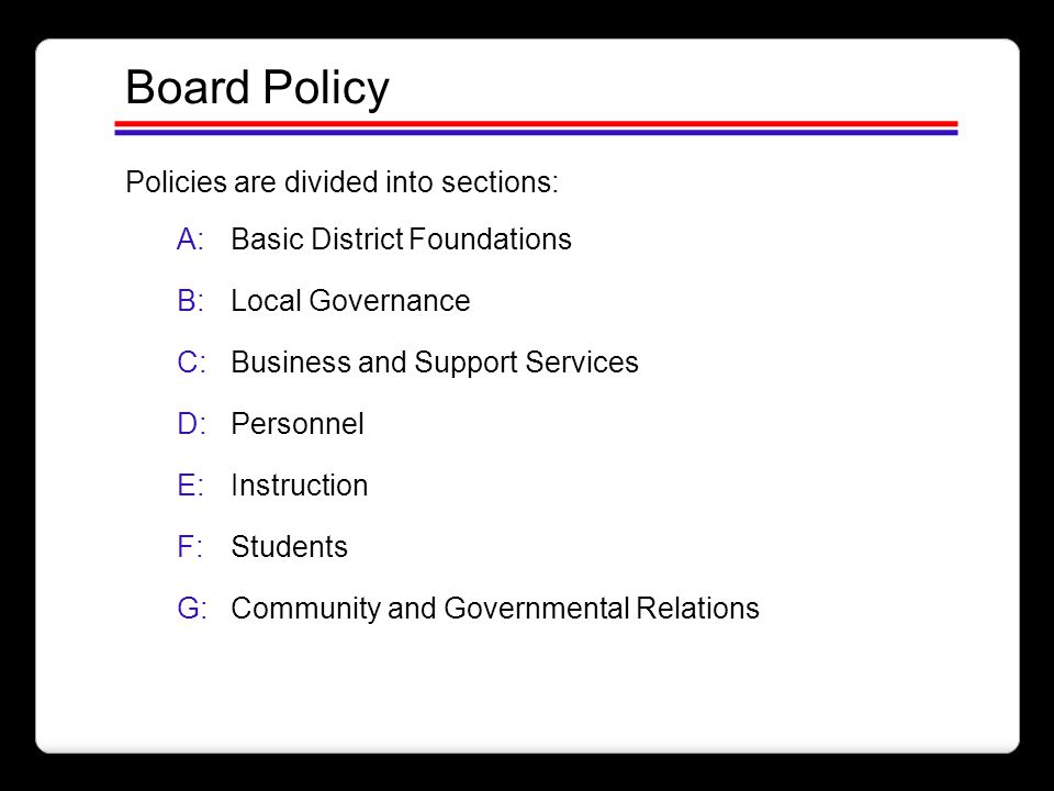 Board Policy Policies are divided into sections: