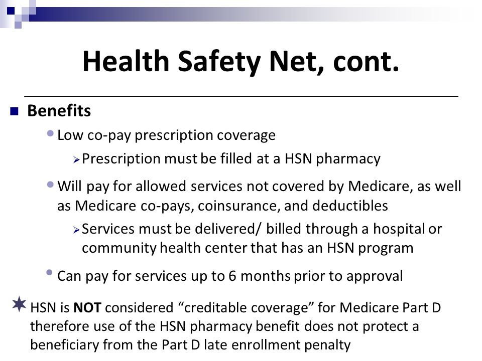 Health Safety Net, cont. Benefits Low co-pay prescription coverage