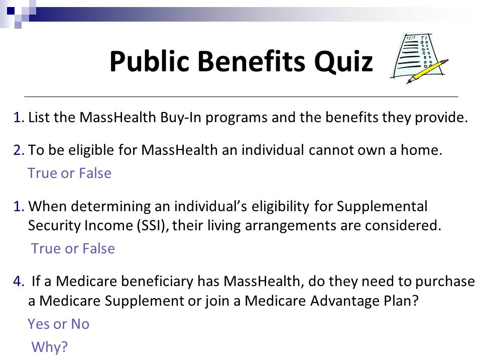 Public Benefits Quiz List the MassHealth Buy-In programs and the benefits they provide.