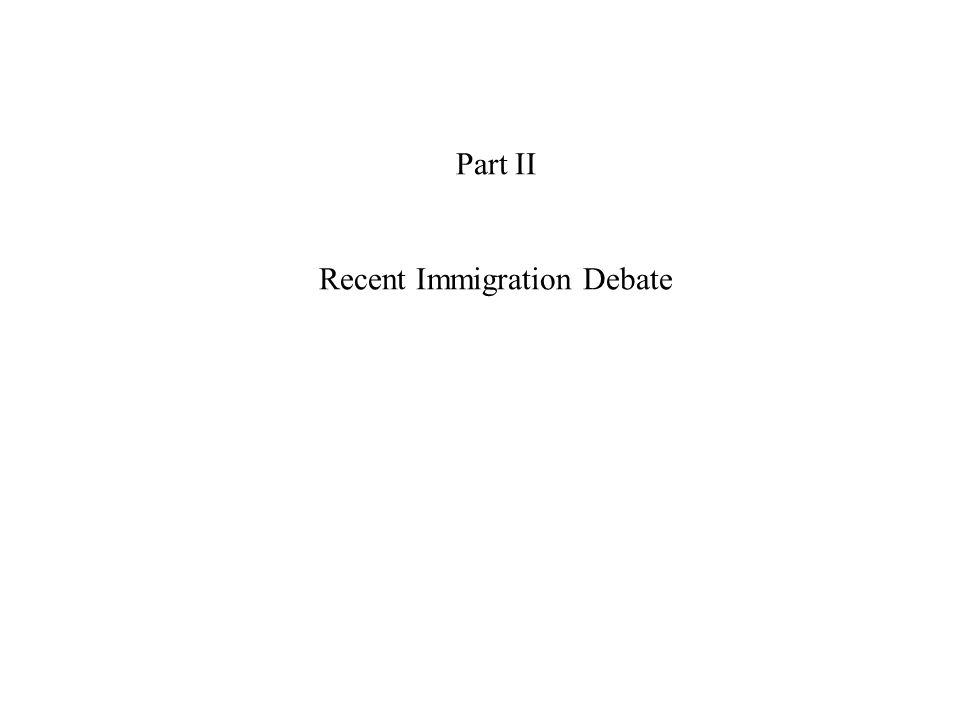 Part II Recent Immigration Debate