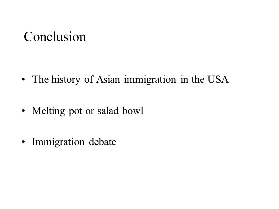 Conclusion The history of Asian immigration in the USA