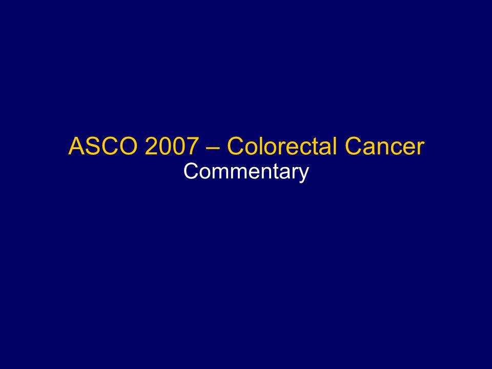 ASCO 2007 – Colorectal Cancer Commentary