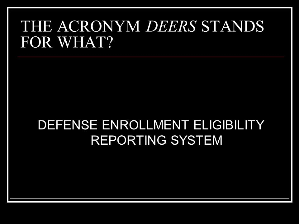 THE ACRONYM DEERS STANDS FOR WHAT
