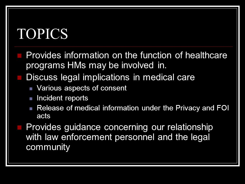 TOPICS Provides information on the function of healthcare programs HMs may be involved in. Discuss legal implications in medical care.