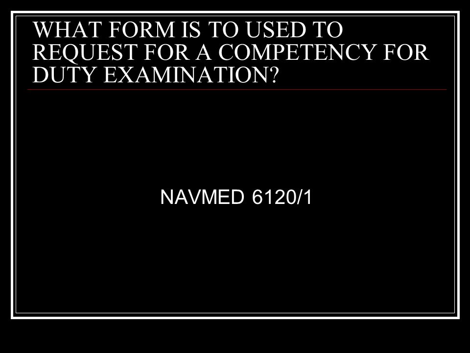 WHAT FORM IS TO USED TO REQUEST FOR A COMPETENCY FOR DUTY EXAMINATION