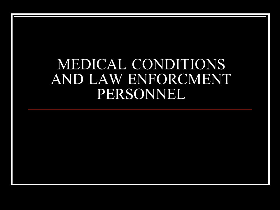 MEDICAL CONDITIONS AND LAW ENFORCMENT PERSONNEL