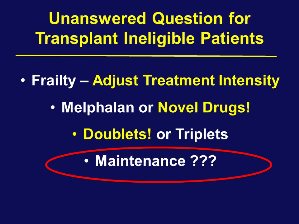 Unanswered Question for Transplant Ineligible Patients