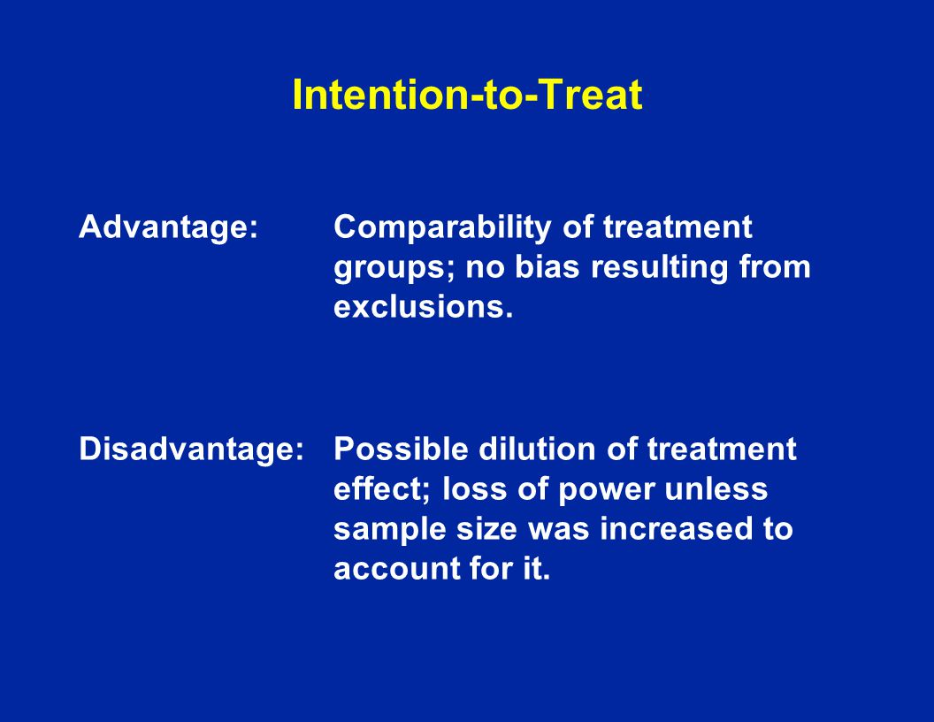 Intention-to-Treat Advantage: Comparability of treatment groups; no bias resulting from exclusions.