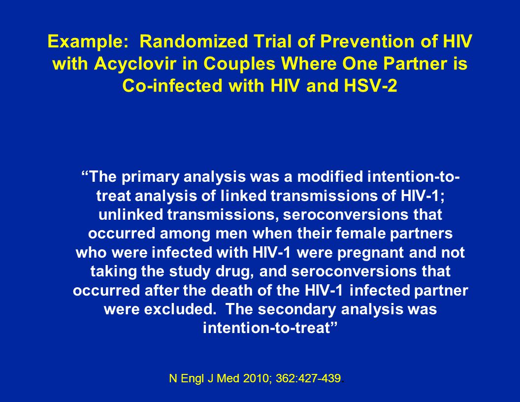 Example: Randomized Trial of Prevention of HIV with Acyclovir in Couples Where One Partner is Co-infected with HIV and HSV-2
