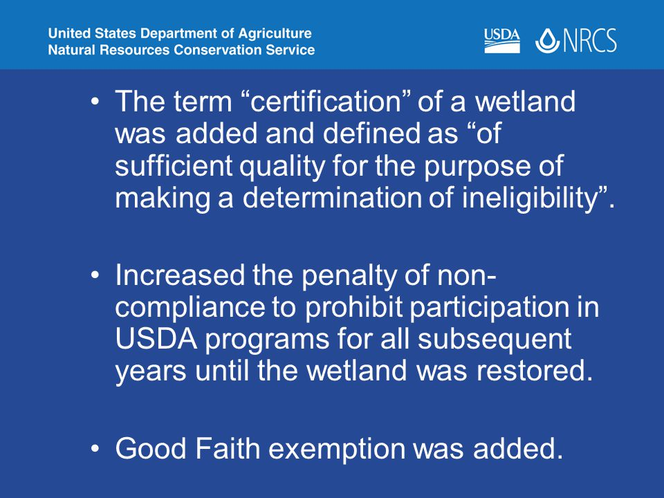 The term certification of a wetland was added and defined as of sufficient quality for the purpose of making a determination of ineligibility .