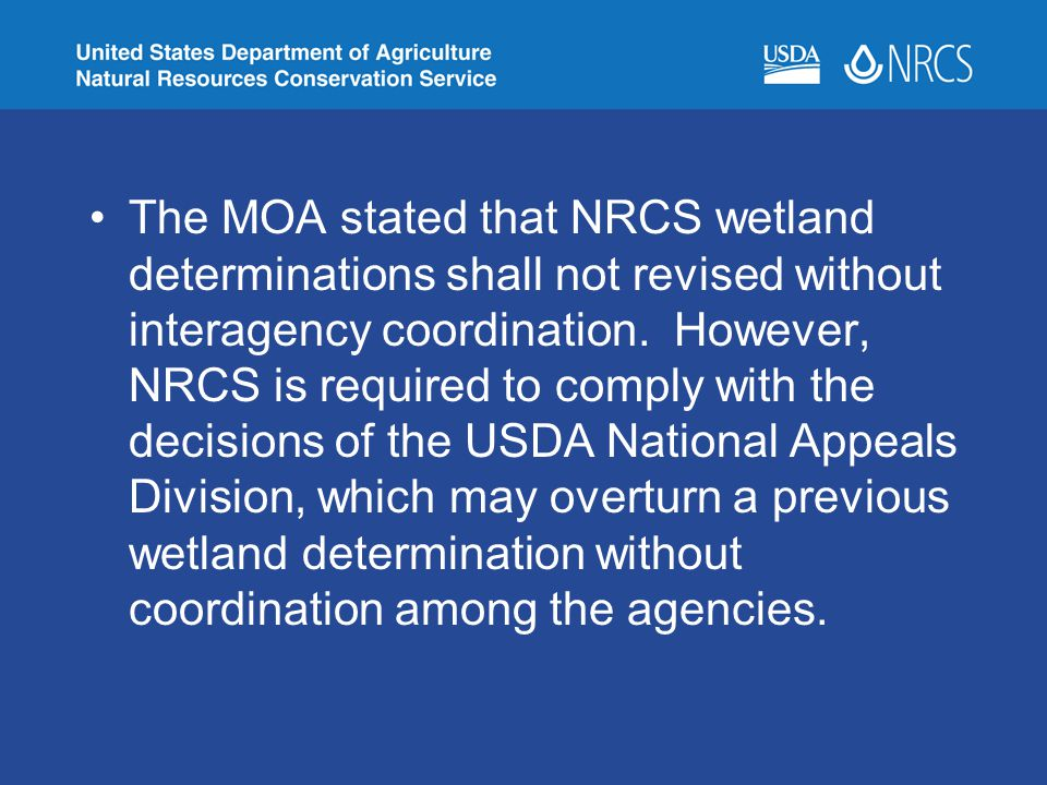 The MOA stated that NRCS wetland determinations shall not revised without interagency coordination.