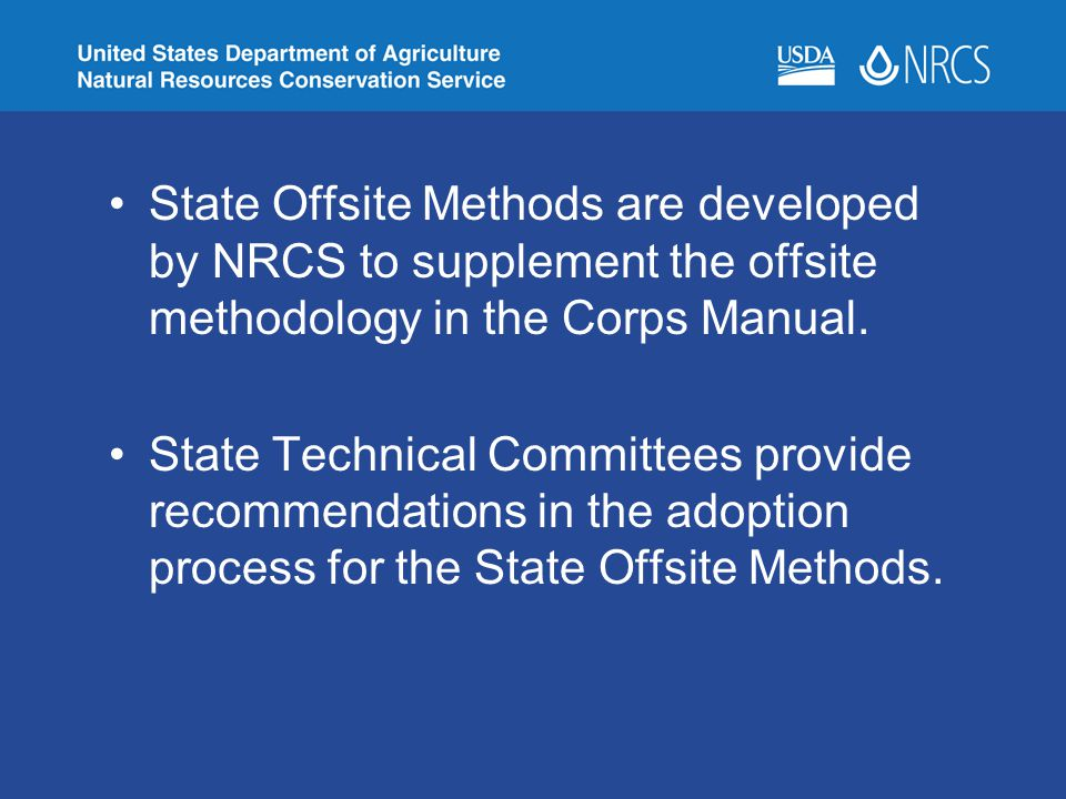 State Offsite Methods are developed by NRCS to supplement the offsite methodology in the Corps Manual.