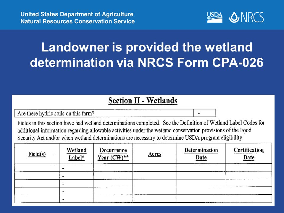 Landowner is provided the wetland determination via NRCS Form CPA-026