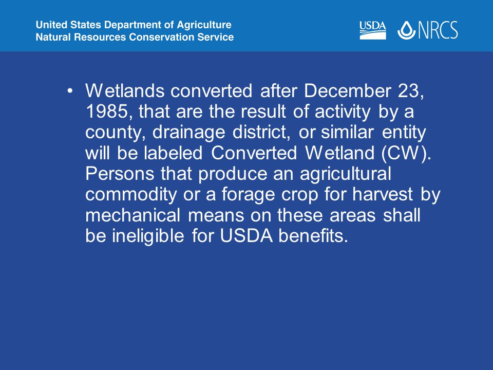 Wetlands converted after December 23, 1985, that are the result of activity by a county, drainage district, or similar entity will be labeled Converted Wetland (CW).