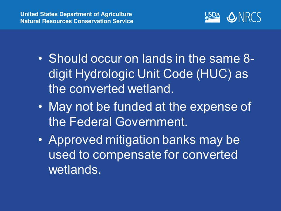Should occur on lands in the same 8-digit Hydrologic Unit Code (HUC) as the converted wetland.