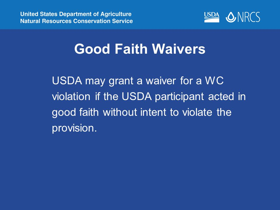 Good Faith Waivers USDA may grant a waiver for a WC