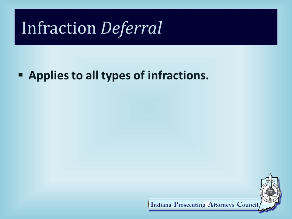 Infraction Deferral Applies to all types of infractions.