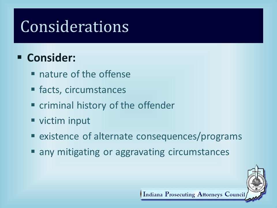 Considerations Consider: nature of the offense facts, circumstances