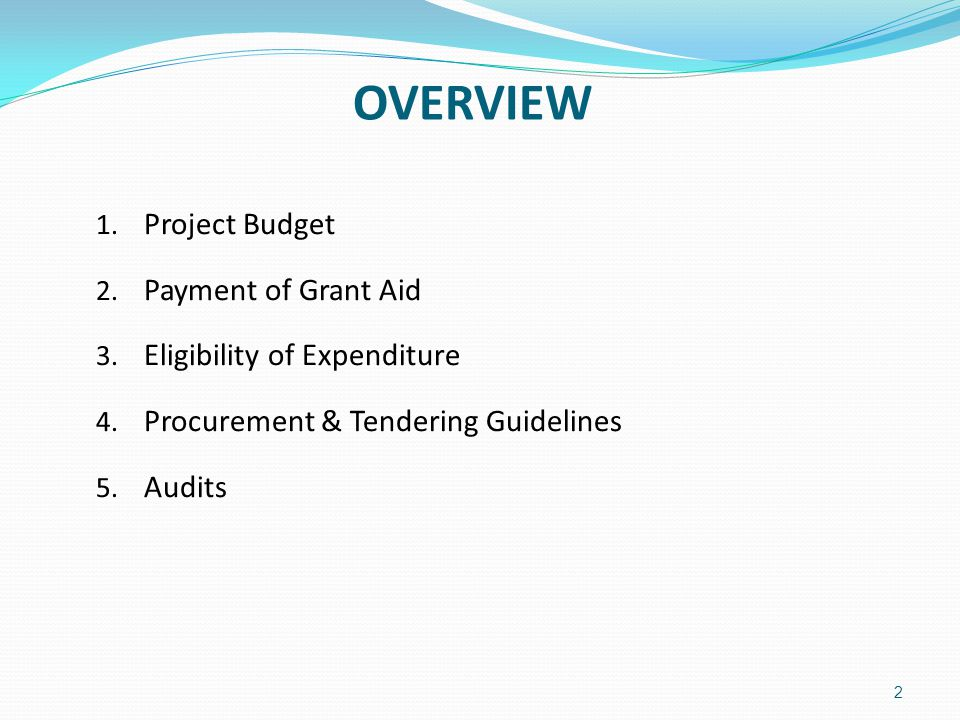 OVERVIEW Project Budget Payment of Grant Aid