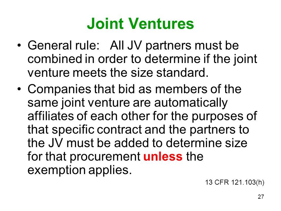 Joint Ventures General rule: All JV partners must be combined in order to determine if the joint venture meets the size standard.