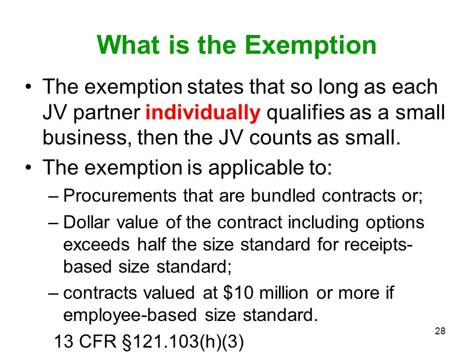 What is the Exemption The exemption states that so long as each JV partner individually qualifies as a small business, then the JV counts as small.