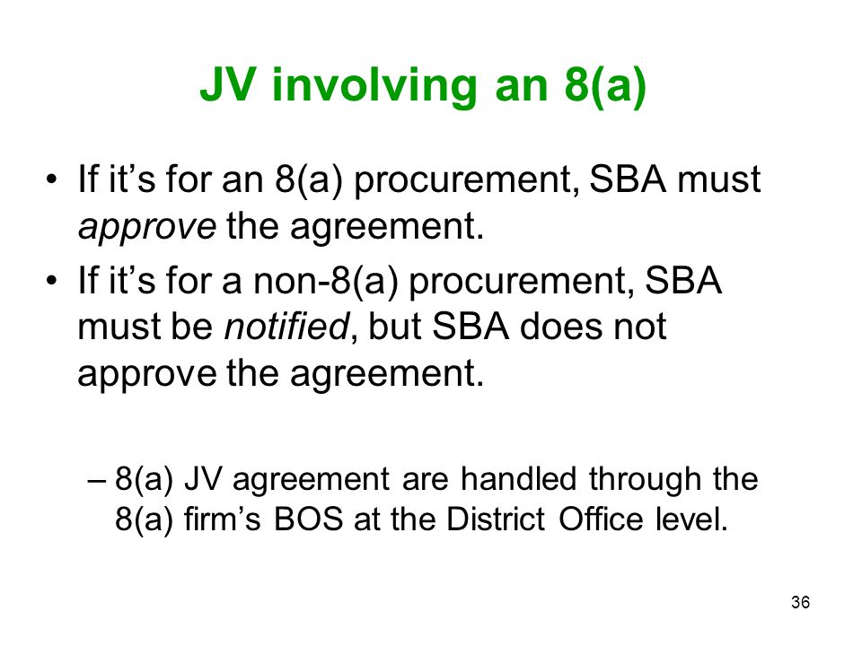 JV involving an 8(a) If it's for an 8(a) procurement, SBA must approve the agreement.