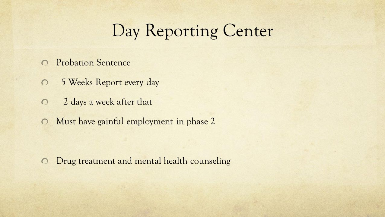 Day Reporting Center Probation Sentence 5 Weeks Report every day