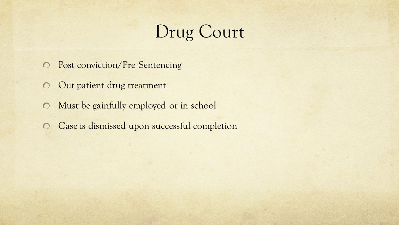 Drug Court Post conviction/Pre Sentencing Out patient drug treatment