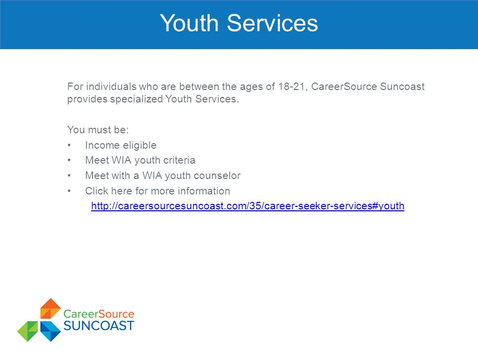 Youth Services For individuals who are between the ages of 18-21, CareerSource Suncoast provides specialized Youth Services.