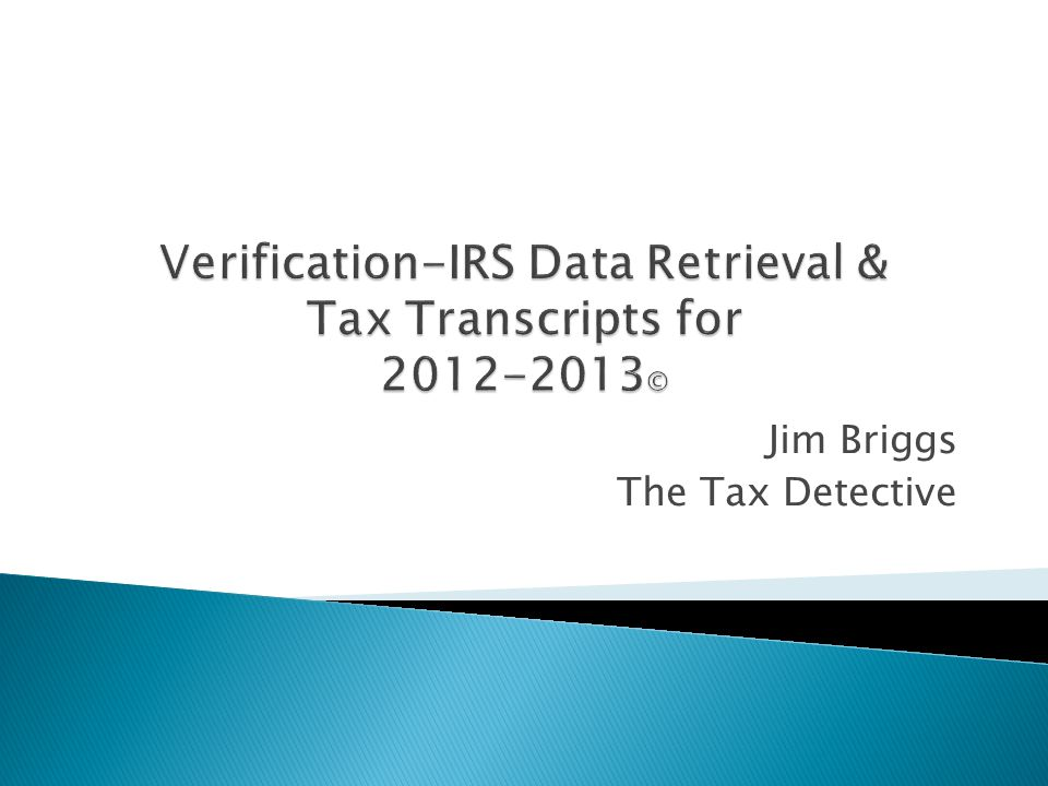 Verification-IRS Data Retrieval & Tax Transcripts for 2012-2013©