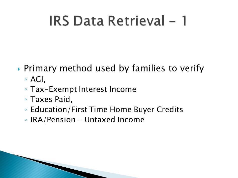 IRS Data Retrieval - 1 Primary method used by families to verify AGI,