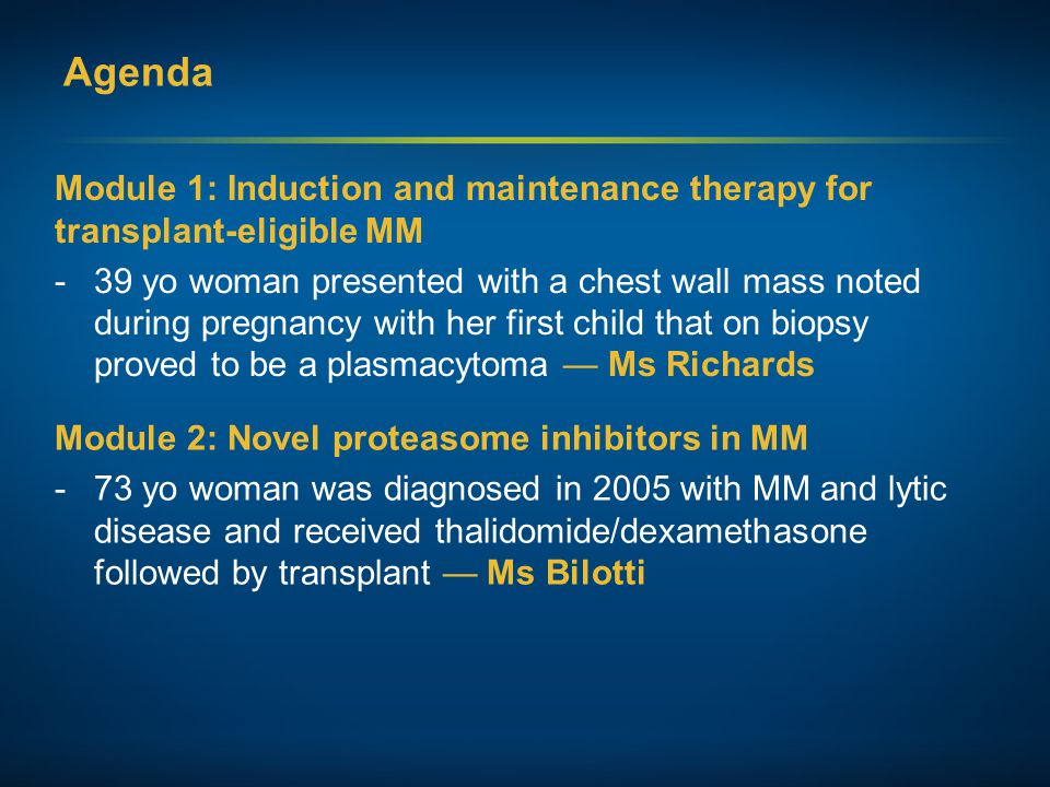 Agenda Module 1: Induction and maintenance therapy for transplant-eligible MM.
