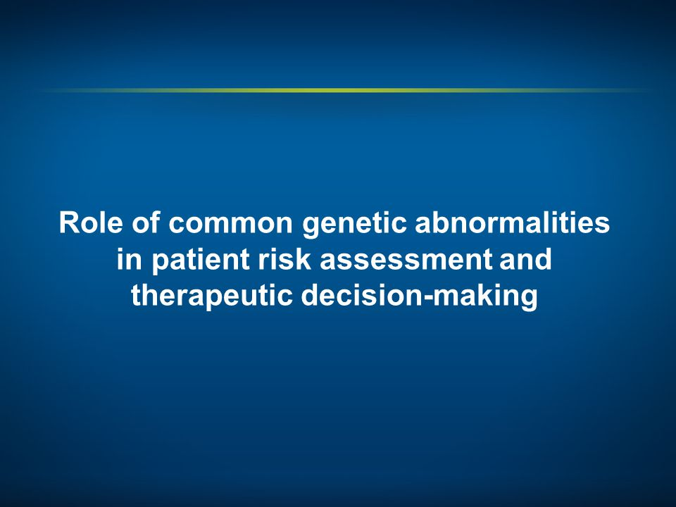 Role of common genetic abnormalities in patient risk assessment and therapeutic decision-making
