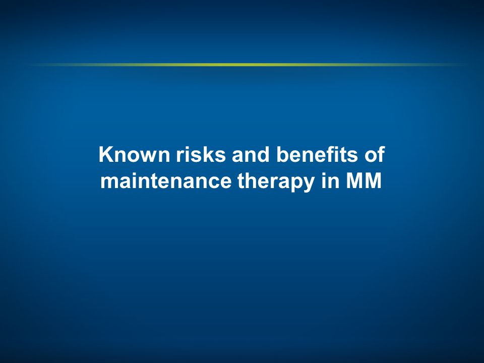 Known risks and benefits of maintenance therapy in MM