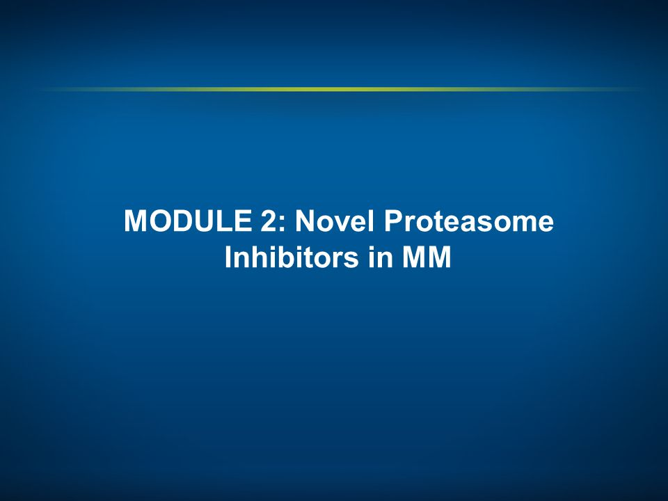 MODULE 2: Novel Proteasome Inhibitors in MM