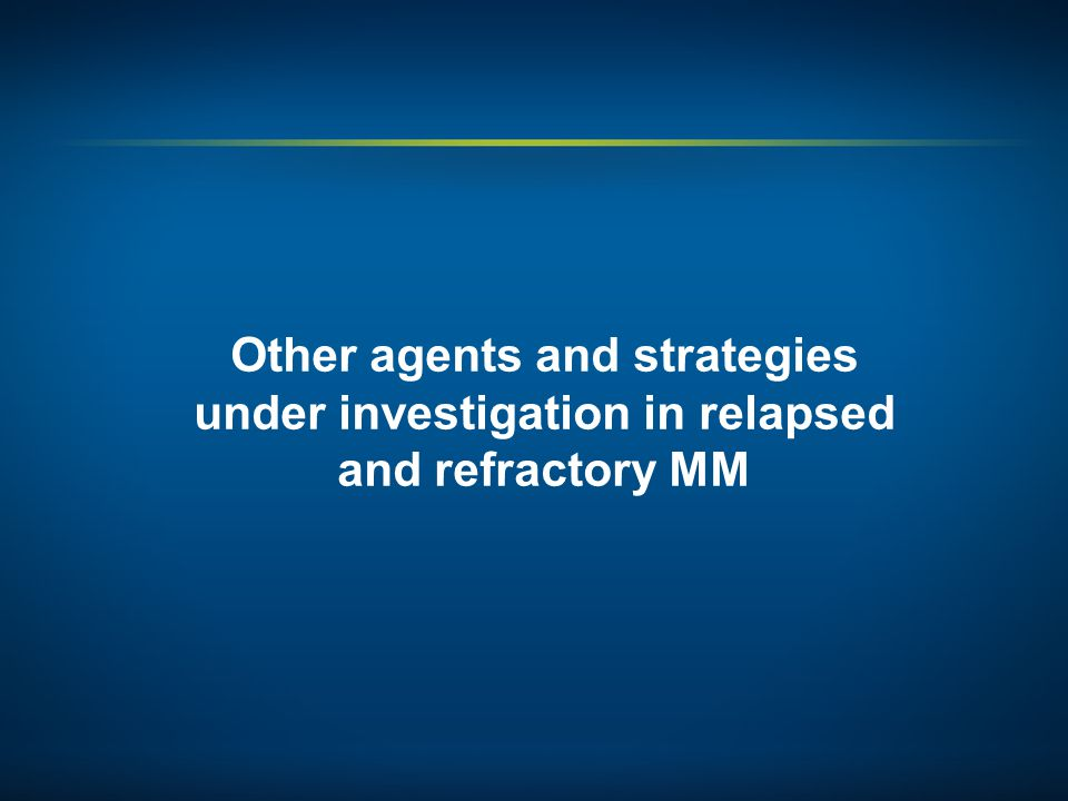 Other agents and strategies under investigation in relapsed and refractory MM