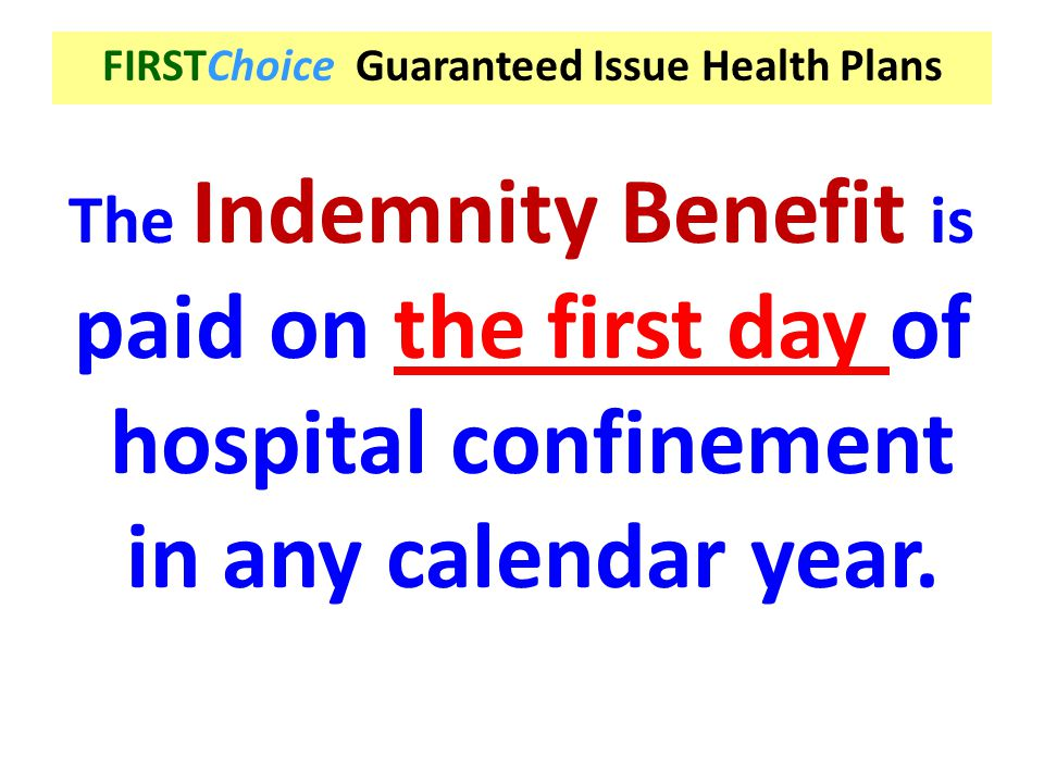 The Indemnity Benefit is paid on the first day of