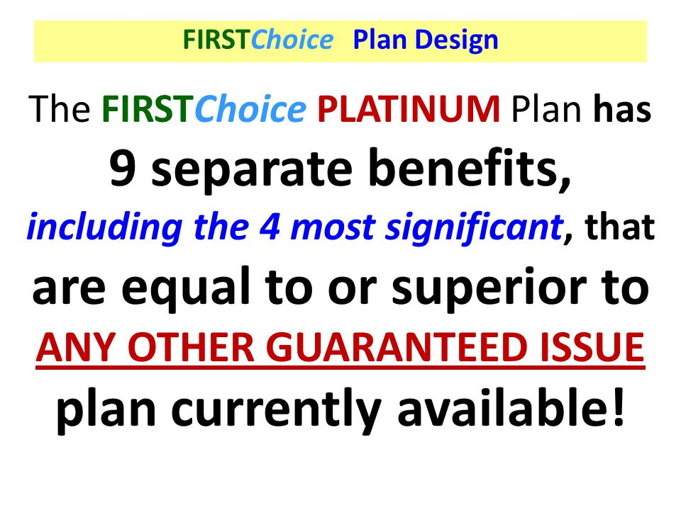 ANY OTHER GUARANTEED ISSUE plan currently available!