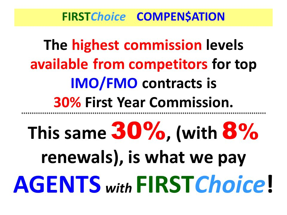 FIRSTChoice COMPEN$ATION 30% First Year Commission.