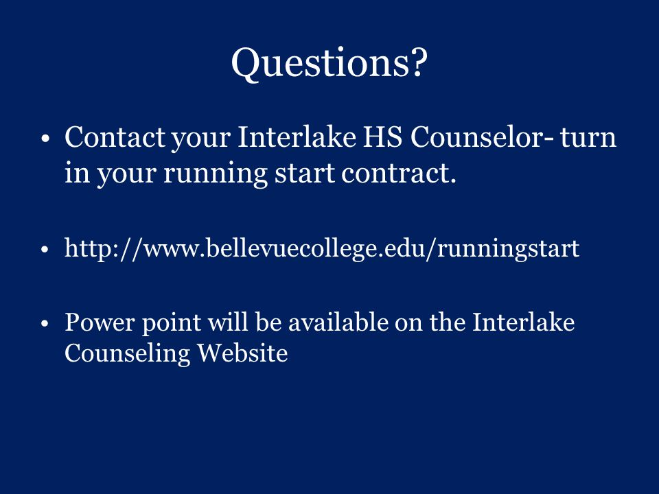Questions Contact your Interlake HS Counselor- turn in your running start contract.