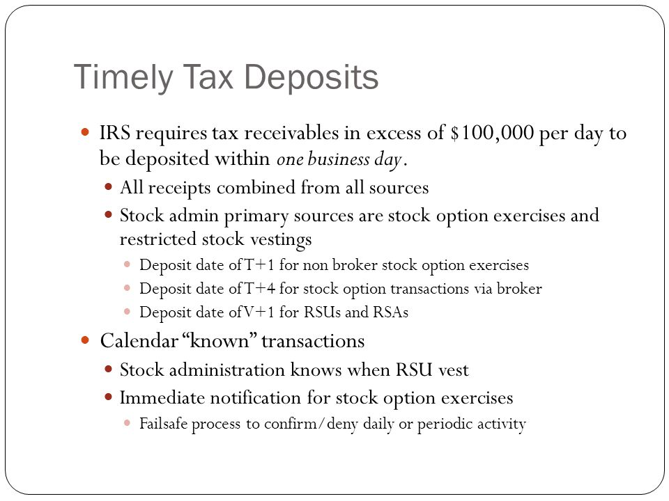 Timely Tax Deposits IRS requires tax receivables in excess of $100,000 per day to be deposited within one business day.