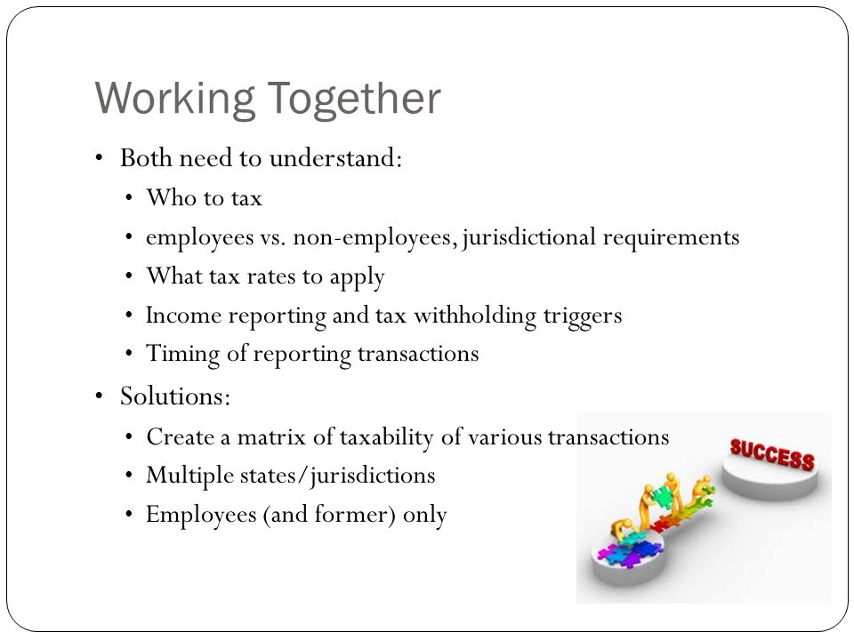Working Together Both need to understand: Solutions: Who to tax